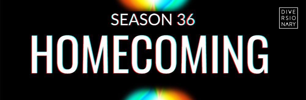 Season 36: Homecoming